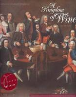 A Kingdom of Wine - A celebration of Ireland's Winegeese - Ted Murphy