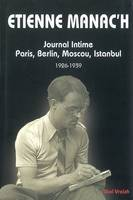 Journal intime / Étienne Manac'h, Journal intime - Paris, Berlin, Moscou, Istanbul, Paris, Berlin, Moscou, Istanbul