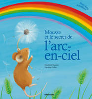 MOUSSE ET LE SECRET DE L'ARC EN CIEL