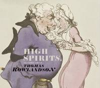 High spirits : the comic art of thomas rowlandson /anglais