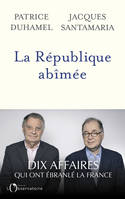 LA REPUBLIQUE ABIMEE - DIX AFFAIRES QUI ONT EBRANLE LA FRANCE