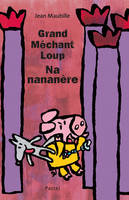 GRAND MECHANT LOUP, NANANERE!