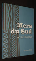 Mers du Sud, Art du Pacifique (Bruxelles 2008) / South Seas, Art of the Pacific (Brussels 2008)