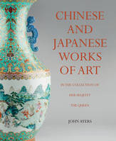 CHINESE AND JAPANESE WORKS OF ART  IN THE COLLECTION OF HER MAJESTY THE QUEEN /ANGLAIS