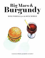 Big Macs & Burgundy (Anglais), Wine Pairings for the Real World