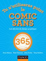 Tu n'utiliseras point le Comic Sans - Les 365 lois du design graphique, Les 365 lois du design graphique