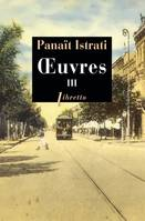 Oeuvres / Panaït Istrati, 3, Oeuvres, Tome III