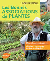Les bonnes associations de plantes / mes alliances réussies : plantes compagnes, purins, paillis, BR, mes alliances réussies