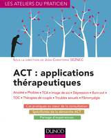 ACT : applications thérapeutiques - Anxiété, phobies, TCA, image de soi, dépression, burn-out, TOC,, Anxiété, phobies, TCA, image de soi, dépression, burn-out, TOC, thérapies de couple...