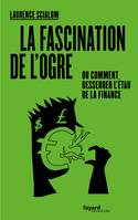 La fascination de l'ogre, ou comment desserrer l'étau de la finance