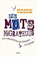 Les Mots migrateurs. Les tribulations du français en Europe, les tribulations du français en Europe