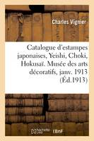 Catalogue d'estampes japonaises, Yeishi, Choki, Hokusaï des collections de MM. Bing, Bouasse-Lebel, Bullier, Mme E. Chausson, Chialiva, Vignier. Musée des arts décoratifs, janvier 1913