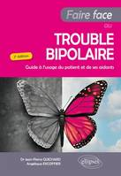 Faire face au trouble bipolaire / guide à l'usage du patient et de ses aidants