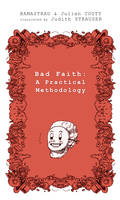 Bad Faith : A Practical Methodology, or, Bad Faith Elevated to the Rank of Fine Art