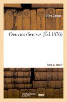 Oeuvres diverses. Série 2. Tome 1