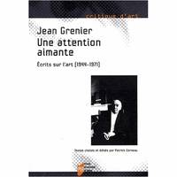 Une Attention aimante, Écrits sur l'art (1944-1971)