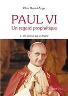 Paul VI ., 1, Un Amour qui se donne