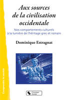 AUX SOURCES DE LA CIVILISATION OCCIDENTALE - NOS COMPORTEMENTS CULTURELS A LA LUMIERE DE L'HERITAGE