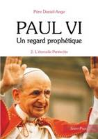Paul VI ., 2, PAUL VI, UN REGARD PROPHETIQUE - TOME 2