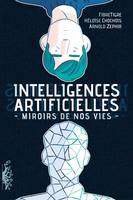 Intelligences artificielles, Miroirs de nos vies