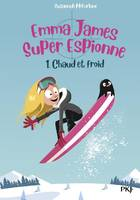 Emma James super espionne, 1, Chaud et froid