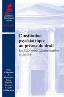 L'INSTITUTION PSYCHIATRIQUE AU PRISME DU DROIT LA